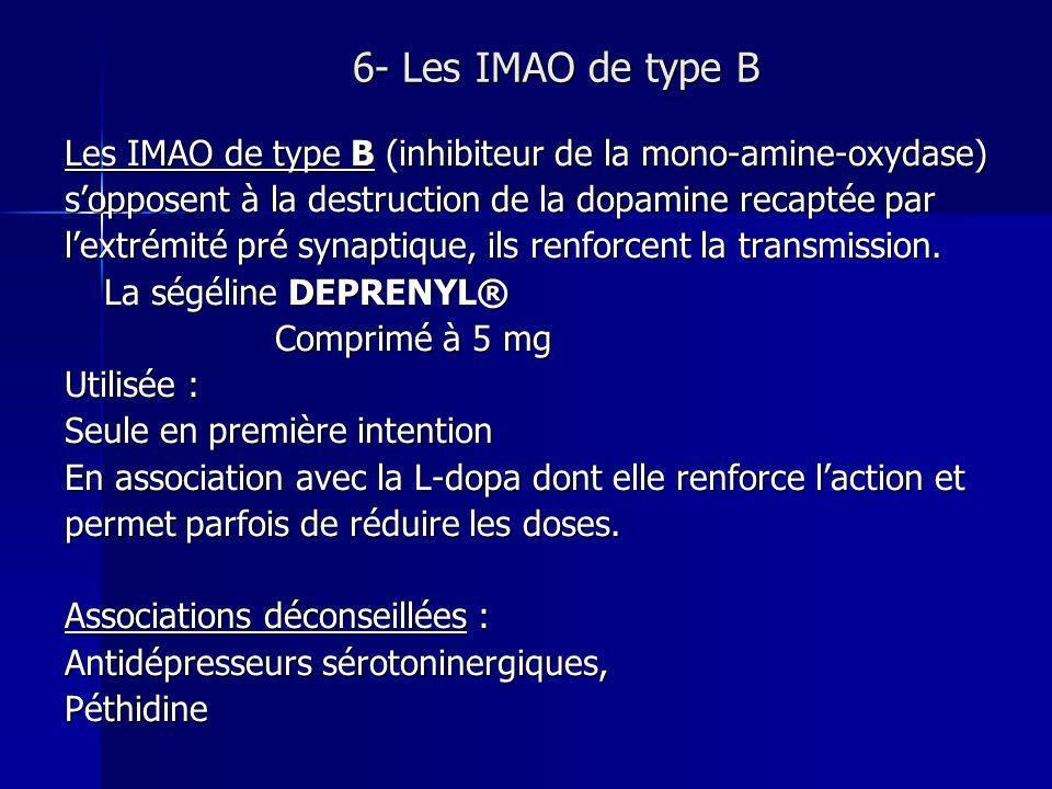 6- Les IMAO de type BLes IMAO de type B (inhibiteur de la mono-amine-oxydase) s'opposent à la destruction de la dopamine recaptée par.