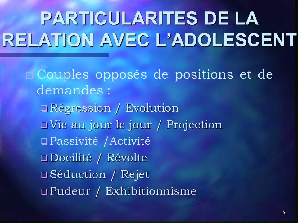 PARTICULARITES DE LA RELATION AVEC L'ADOLESCENT
