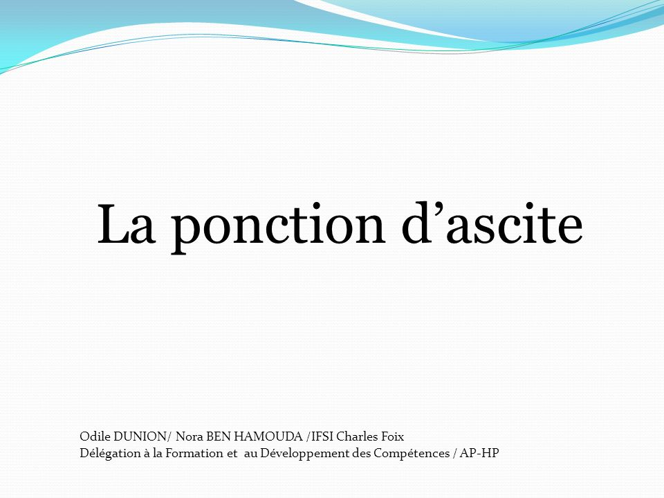 La ponction d'ascite Odile DUNION/ Nora BEN HAMOUDA /IFSI Charles Foix