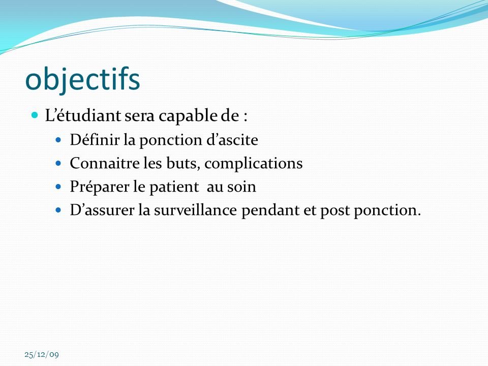 objectifs L'étudiant sera capable de : Définir la ponction d'ascite