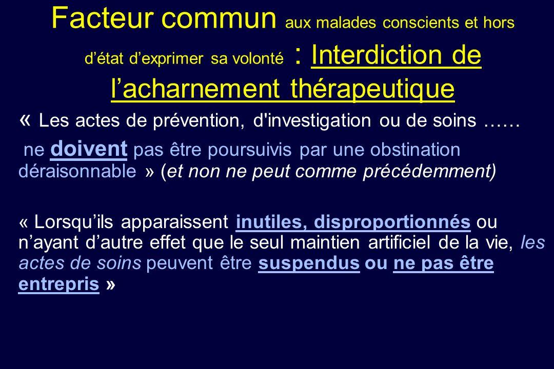 Facteur commun aux malades conscients et hors d'état d'exprimer sa volonté : Interdiction de l'acharnement thérapeutique