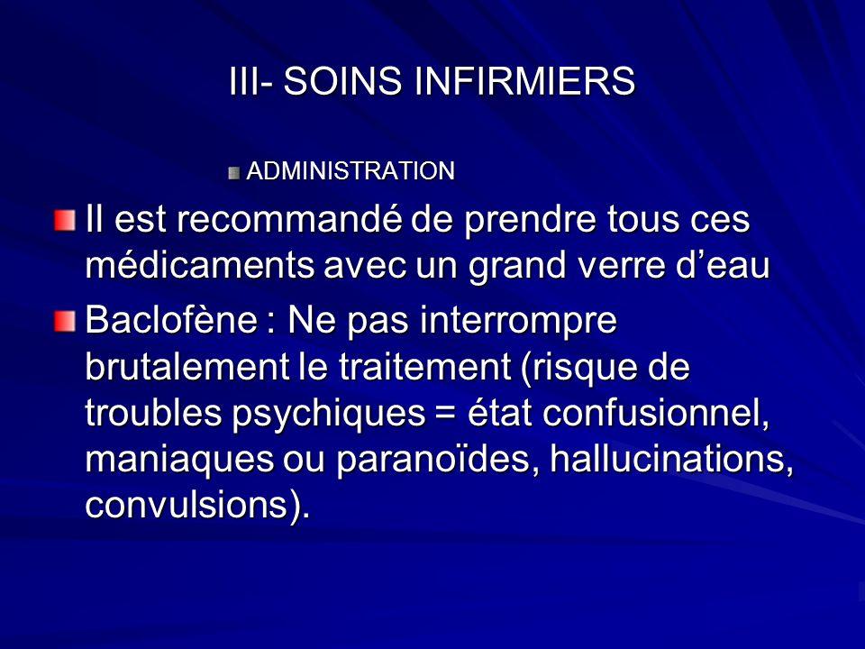 III- SOINS INFIRMIERS ADMINISTRATION. Il est recommandé de prendre tous ces médicaments avec un grand verre d'eau.