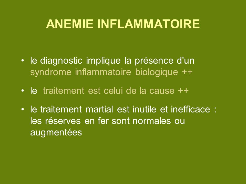 ANEMIE INFLAMMATOIREle diagnostic implique la présence d un syndrome inflammatoire biologique ++ le traitement est celui de la cause ++