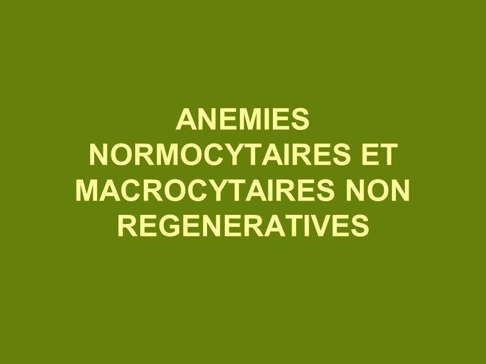 ANEMIES NORMOCYTAIRES ET MACROCYTAIRES NON REGENERATIVES