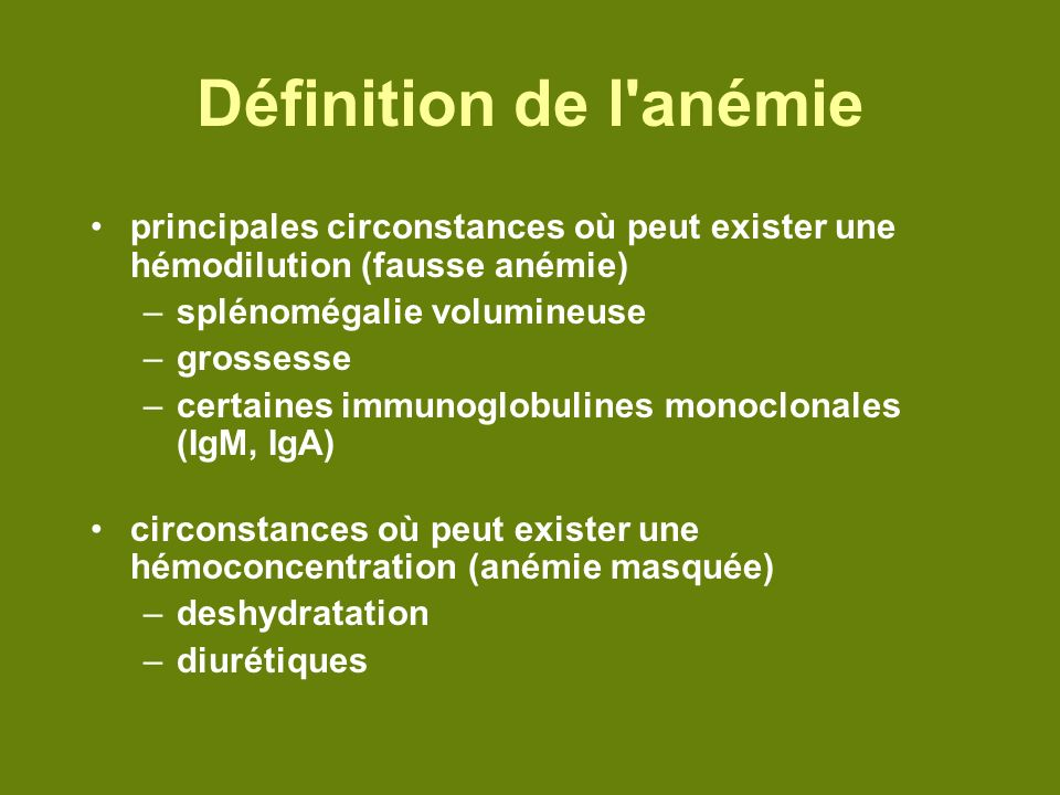 Définition de l anémieprincipales circonstances où peut exister une hémodilution (fausse anémie) splénomégalie volumineuse.