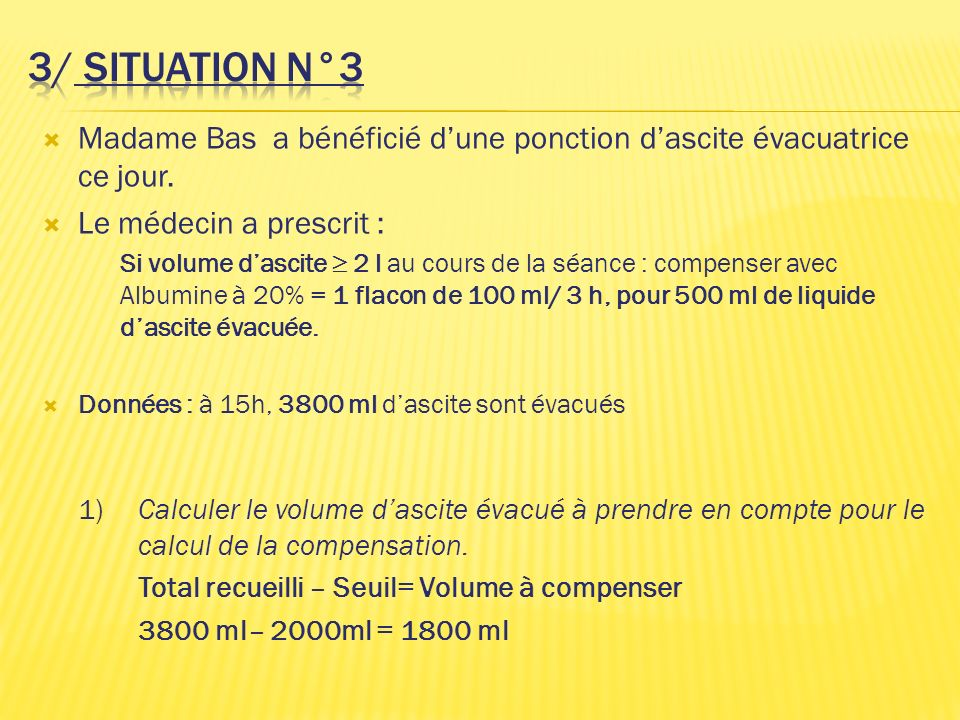 3/ situation N°3 Madame Bas a bénéficié d'une ponction d'ascite évacuatrice ce jour. Le médecin a prescrit :