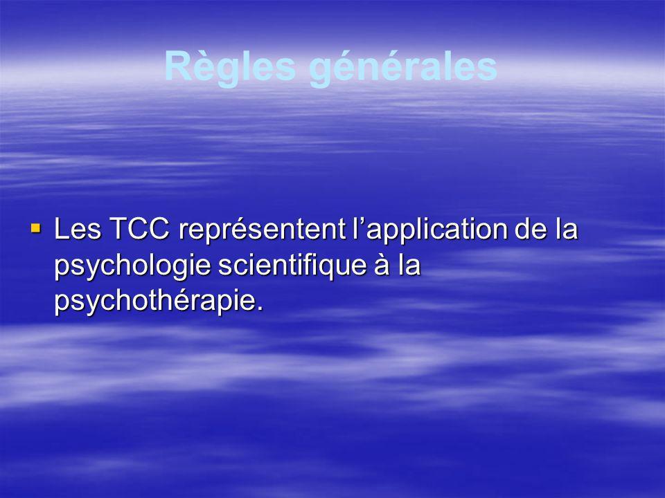 Règles générales Les TCC représentent l'application de la psychologie scientifique à la psychothérapie.