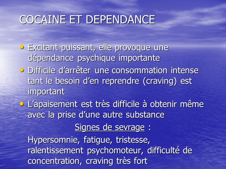 COCAINE ET DEPENDANCE Excitant puissant, elle provoque une dépendance psychique importante.