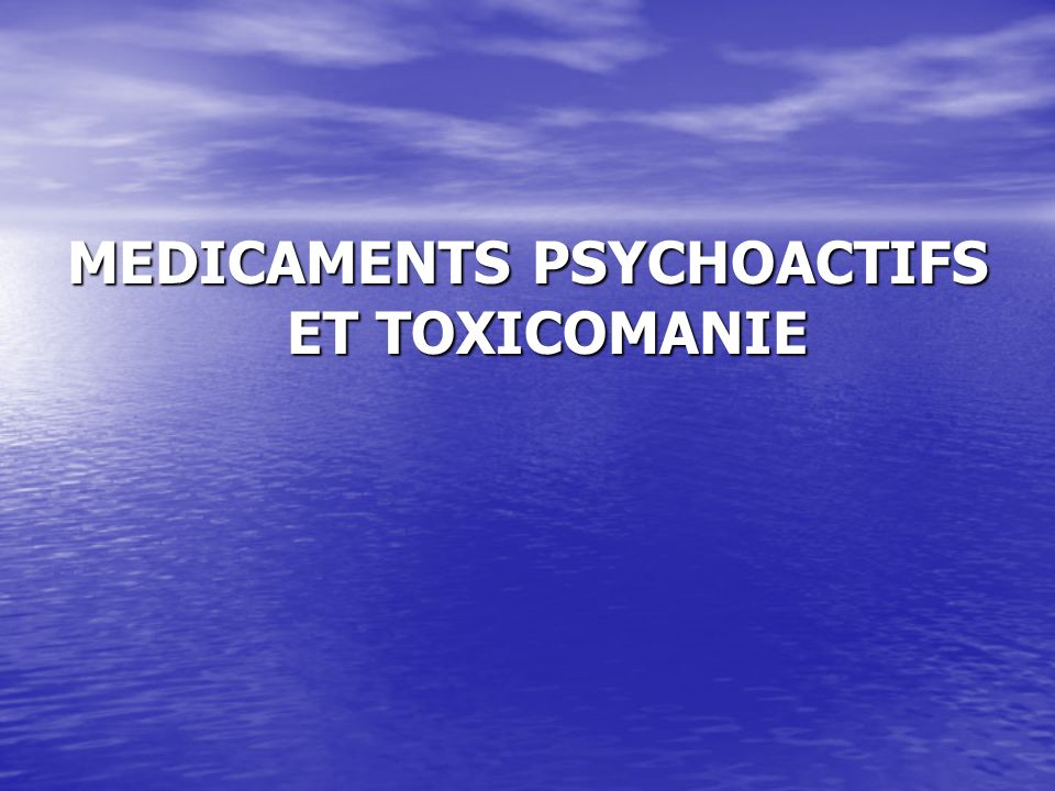MEDICAMENTS PSYCHOACTIFS ET TOXICOMANIE