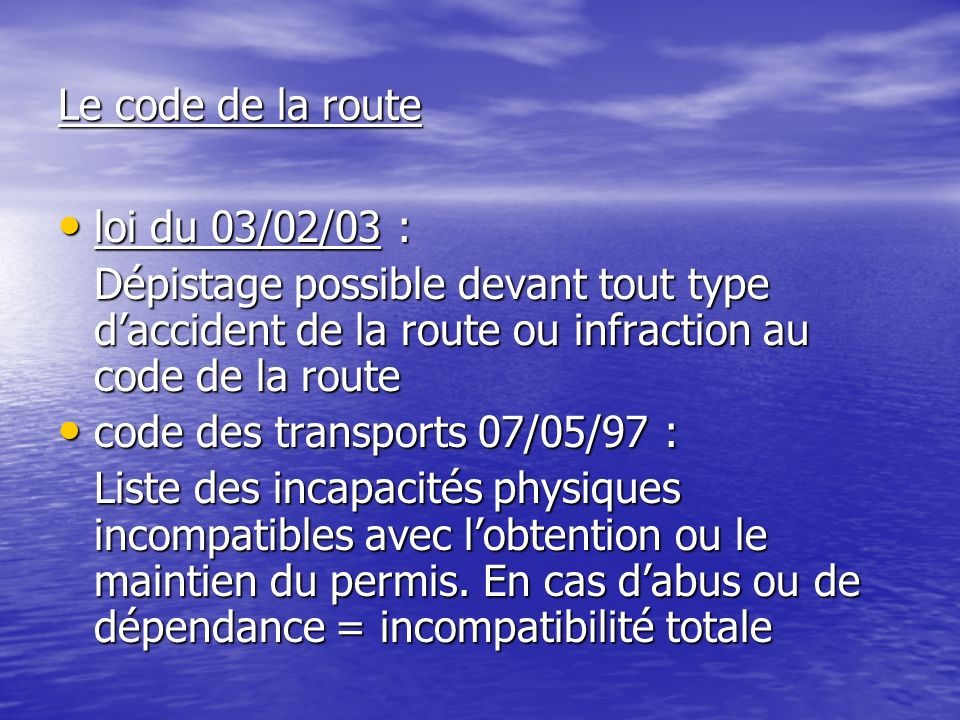 Le code de la route loi du 03/02/03 : Dépistage possible devant tout type d'accident de la route ou infraction au code de la route.