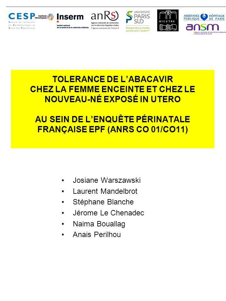 TOLERANCE DE L'ABACAVIR CHEZ LA FEMME ENCEINTE ET CHEZ LE NOUVEAU-NÉ EXPOSÉ IN UTERO AU SEIN DE L'ENQUÊTE PÉRINATALE FRANÇAISE EPF (ANRS CO 01/CO11)