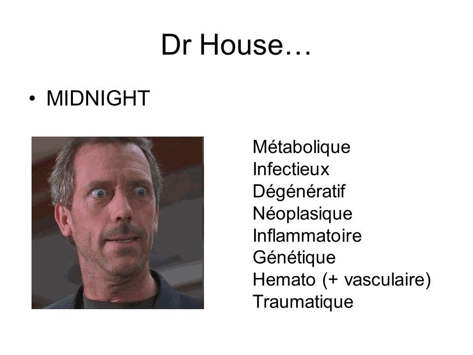 Dr House… MIDNIGHT Métabolique Infectieux Dégénératif Néoplasique