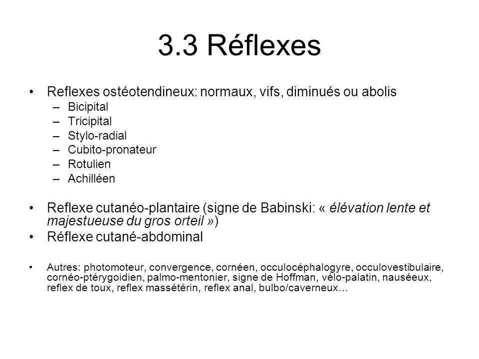 3.3 Réflexes Reflexes ostéotendineux: normaux, vifs, diminués ou abolis. Bicipital. Tricipital. Stylo-radial.