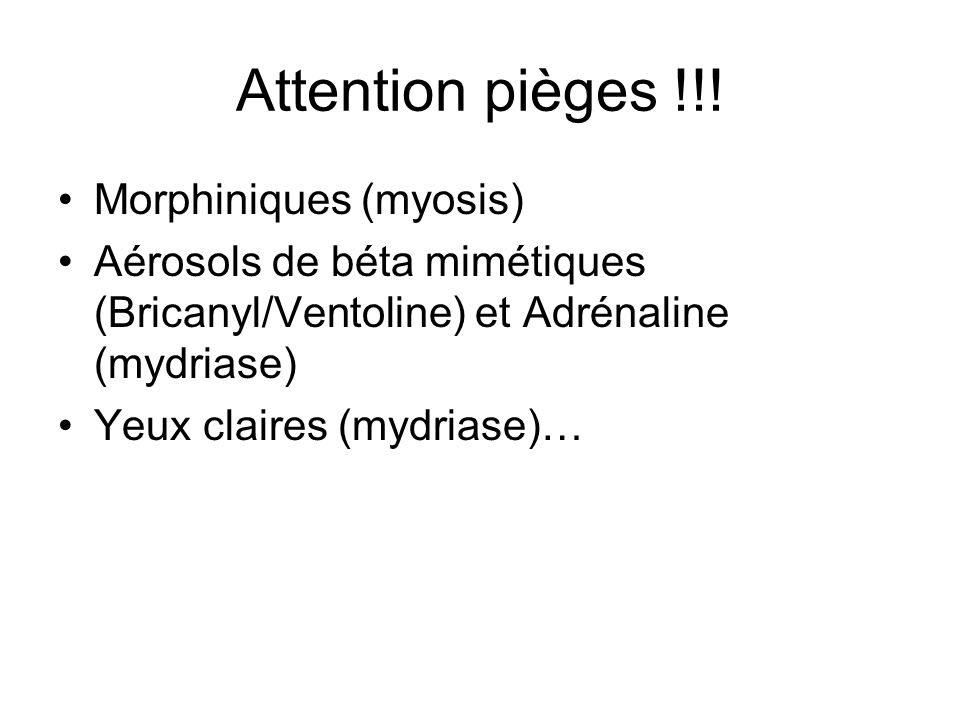Attention pièges !!! Morphiniques (myosis)