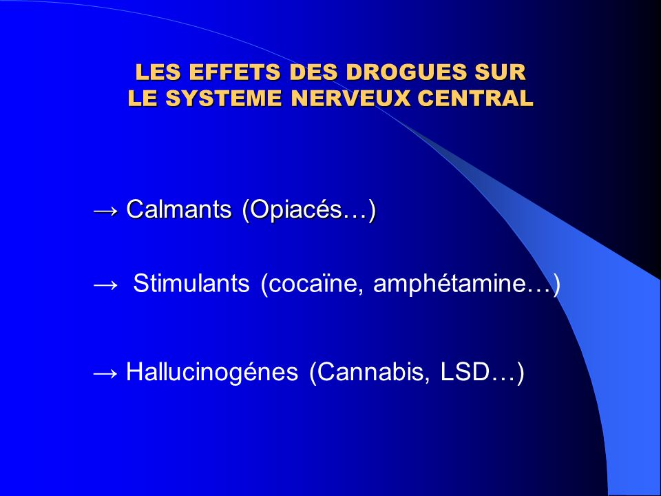LES EFFETS DES DROGUES SUR LE SYSTEME NERVEUX CENTRAL