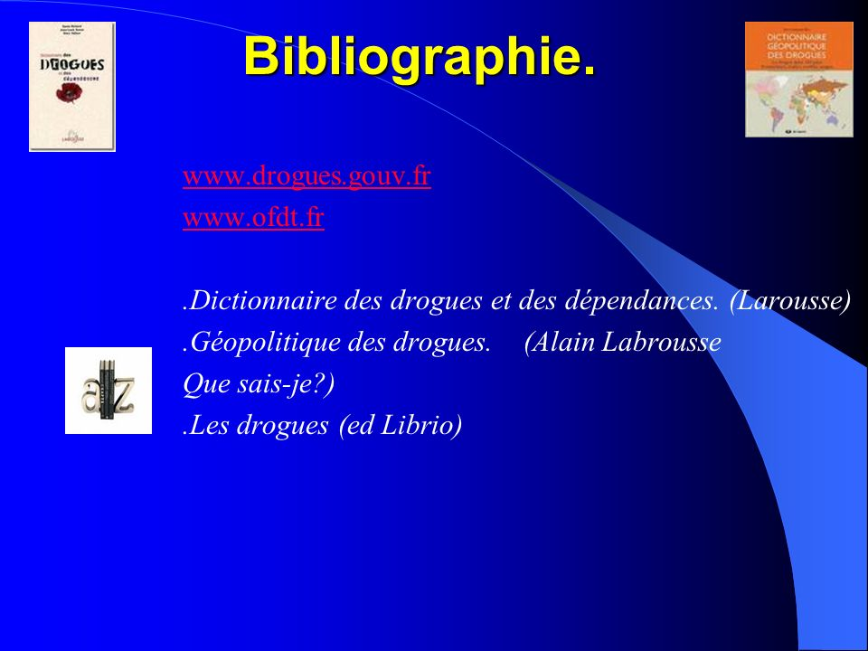 Bibliographie. www.drogues.gouv.fr www.ofdt.fr