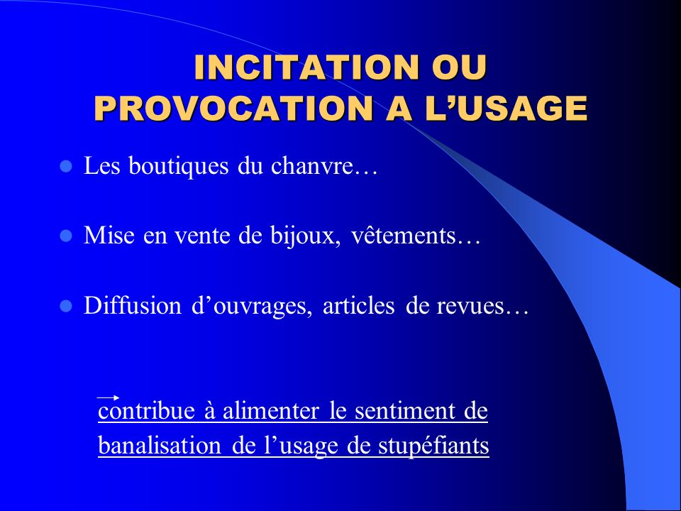 INCITATION OU PROVOCATION A L'USAGE