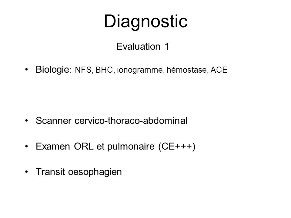 Diagnostic Evaluation 1 Biologie: NFS, BHC, ionogramme, hémostase, ACE