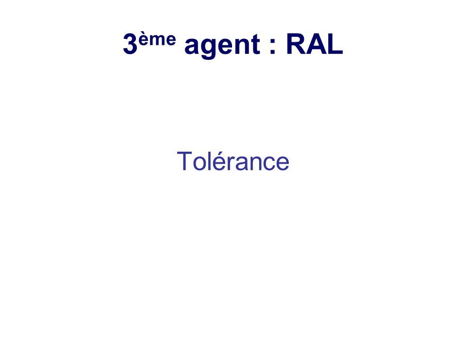3ème agent : RAL Tolérance