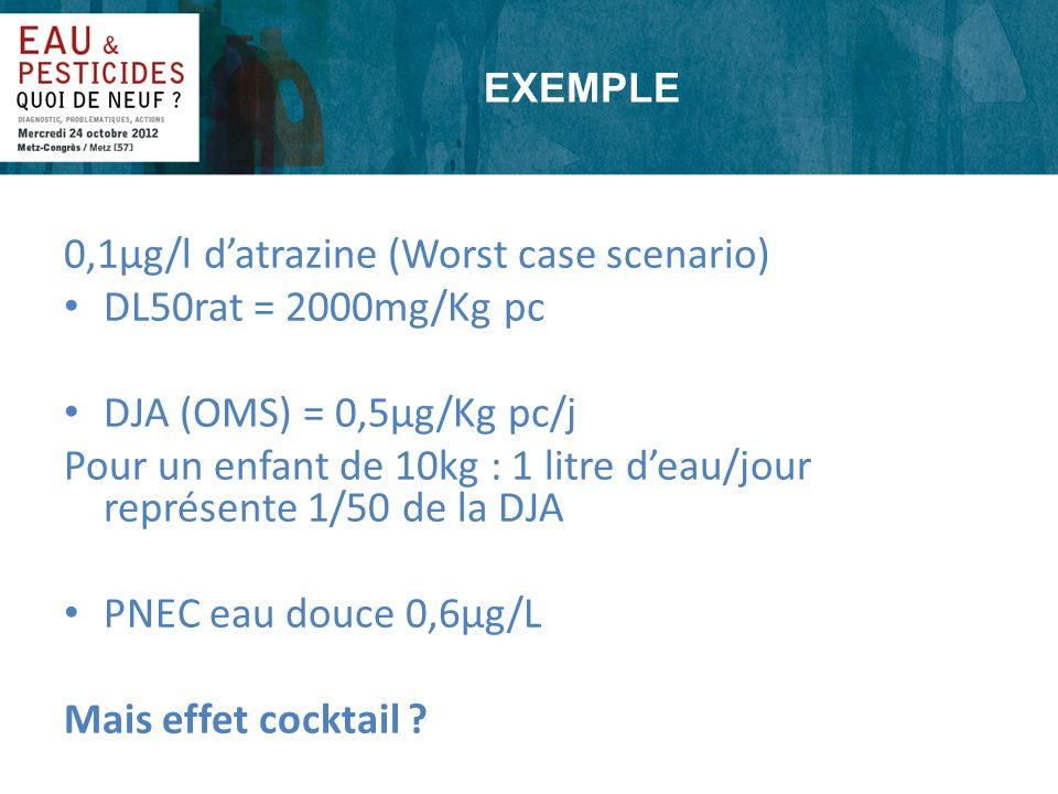 0,1µg/l d'atrazine (Worst case scenario) DL50rat = 2000mg/Kg pc