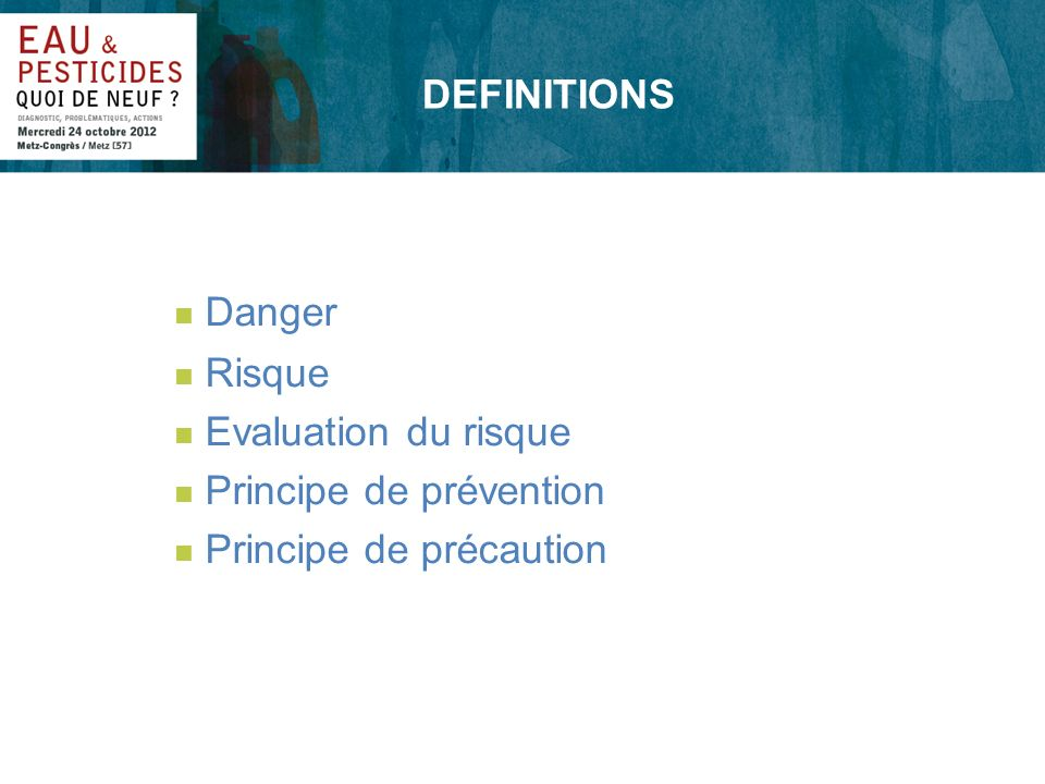 DEFINITIONS n Danger n Risque n Evaluation du risque n Principe de prévention n Principe de précaution