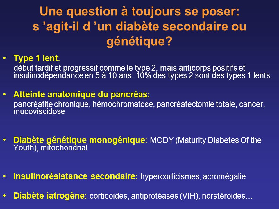 Une question à toujours se poser: s 'agit-il d 'un diabète secondaire ou génétique