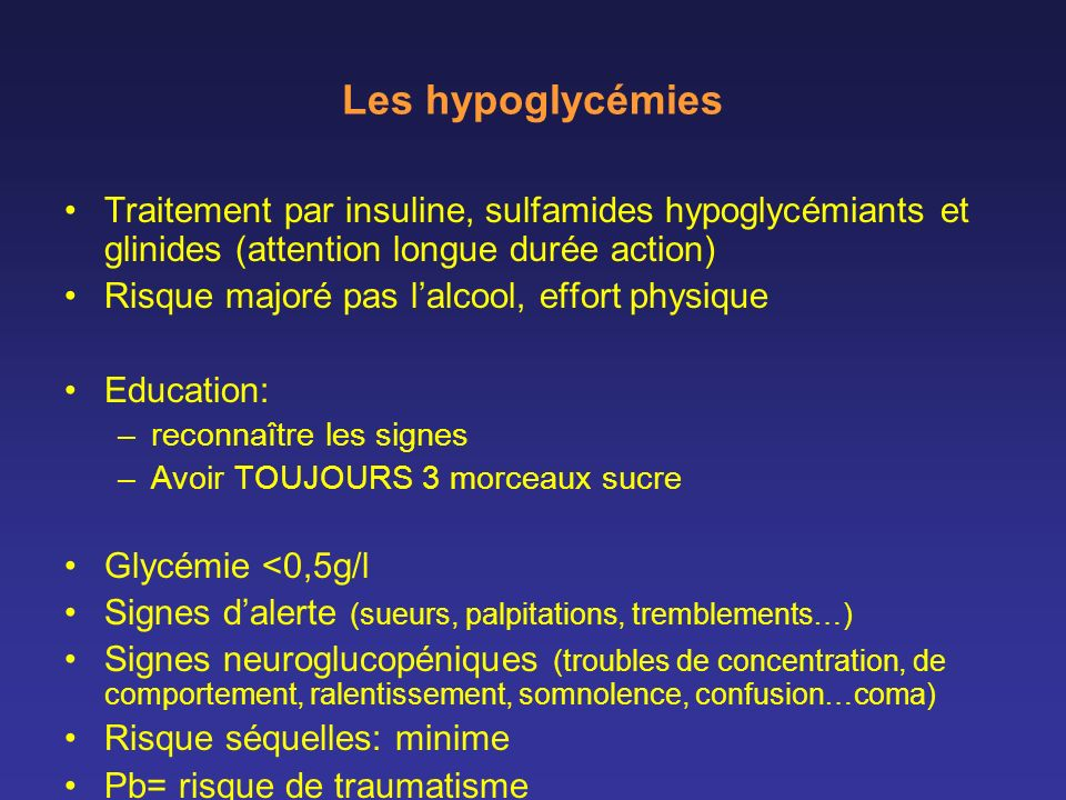 Les hypoglycémies Traitement par insuline, sulfamides hypoglycémiants et glinides (attention longue durée action)