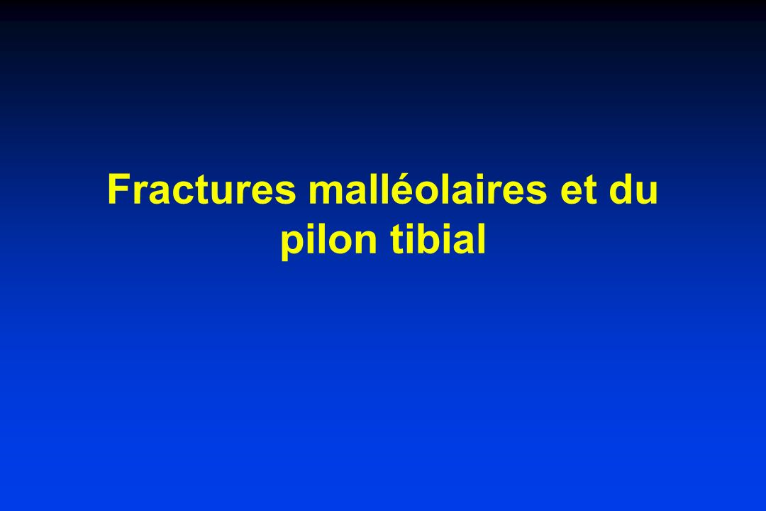 Fractures malléolaires et du pilon tibial