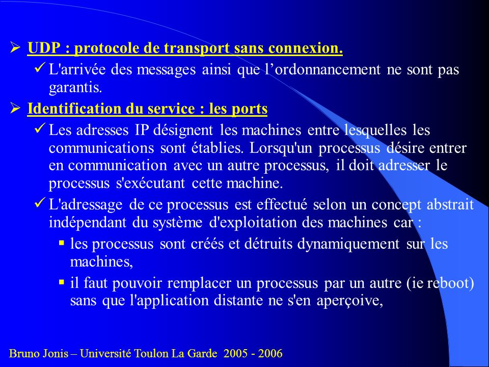 UDP : protocole de transport sans connexion.