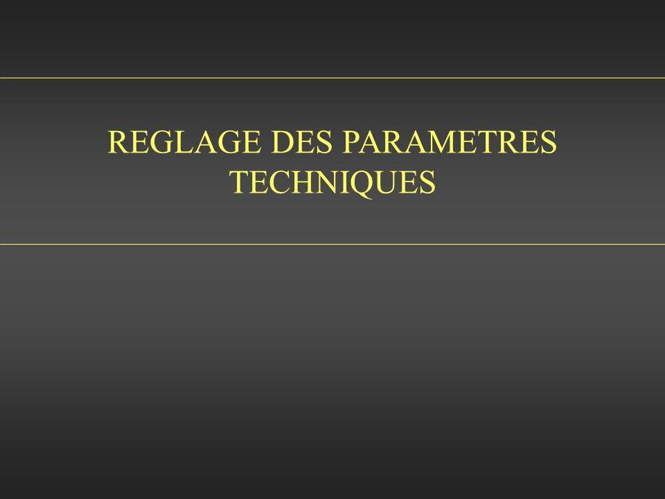 REGLAGE DES PARAMETRES TECHNIQUES
