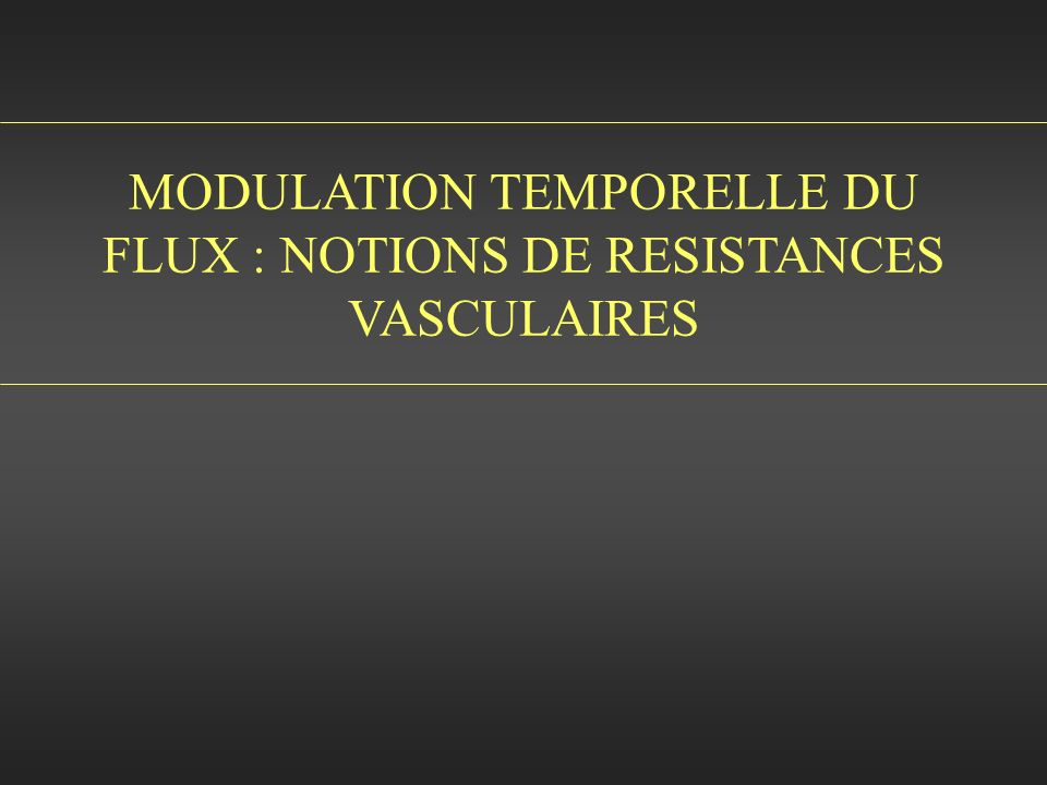 MODULATION TEMPORELLE DU FLUX : NOTIONS DE RESISTANCES VASCULAIRES