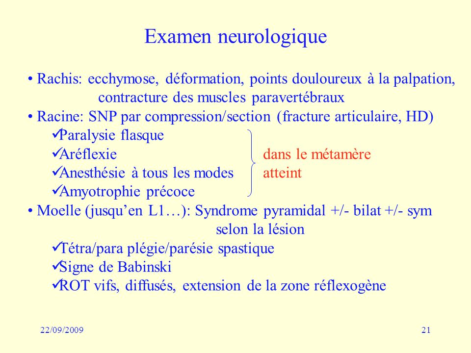 Examen neurologique Rachis: ecchymose, déformation, points douloureux à la palpation, contracture des muscles paravertébraux.