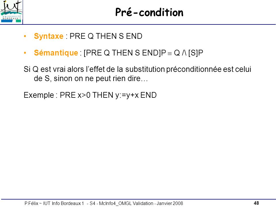 Pré-condition Syntaxe : PRE Q THEN S END
