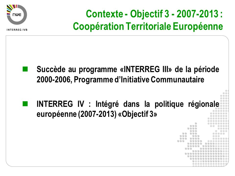 Contexte - Objectif 3 - 2007-2013 : Coopération Territoriale Européenne