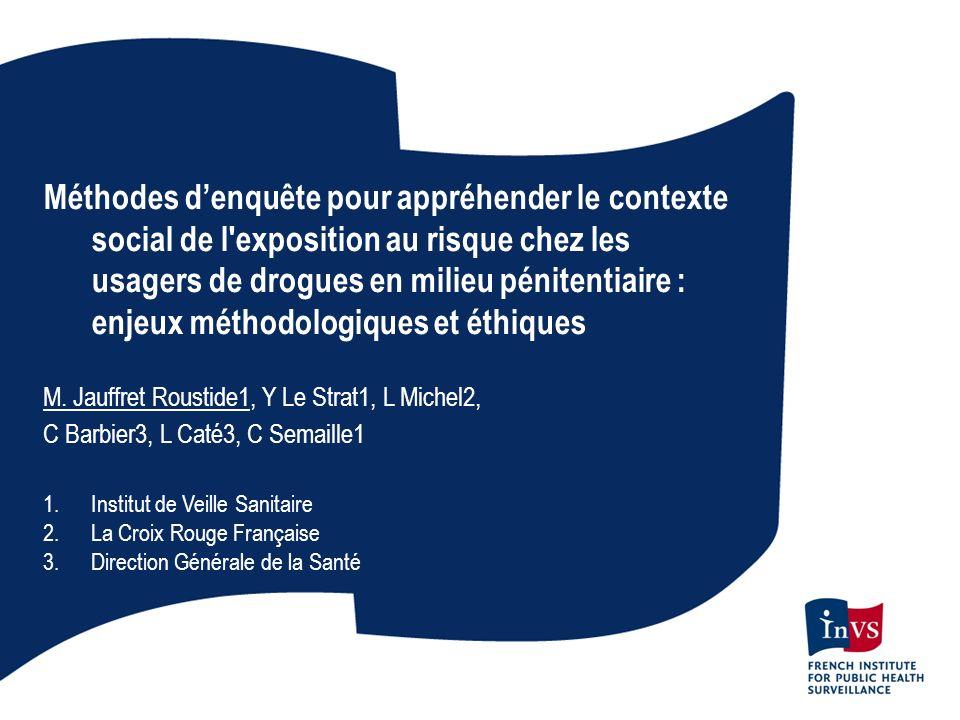 Méthodes d'enquête pour appréhender le contexte social de l exposition au risque chez les usagers de drogues en milieu pénitentiaire : enjeux méthodologiques et éthiques