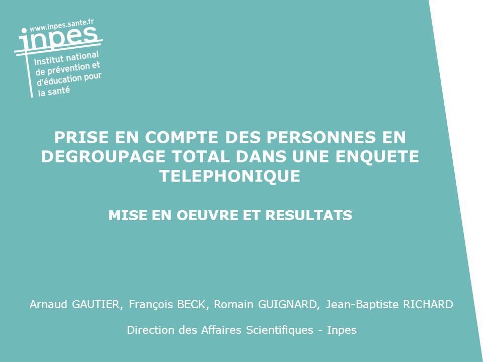 PRISE EN COMPTE DES PERSONNES EN DEGROUPAGE TOTAL DANS UNE ENQUETE TELEPHONIQUE MISE EN OEUVRE ET RESULTATS