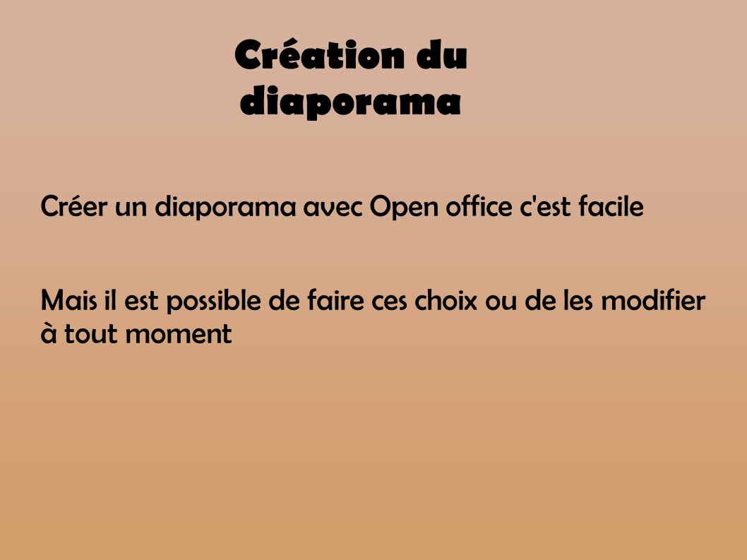 Création du diaporama Créer un diaporama avec Open office c est facile