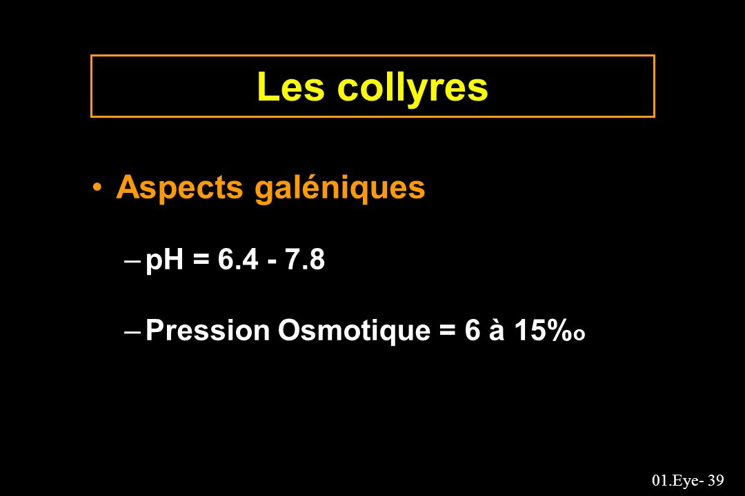 Les collyres Aspects galéniques pH = 6.4 - 7.8
