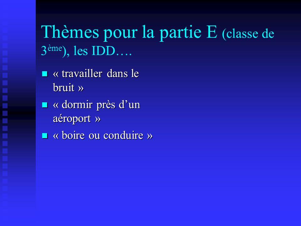 Thèmes pour la partie E (classe de 3ème), les IDD….