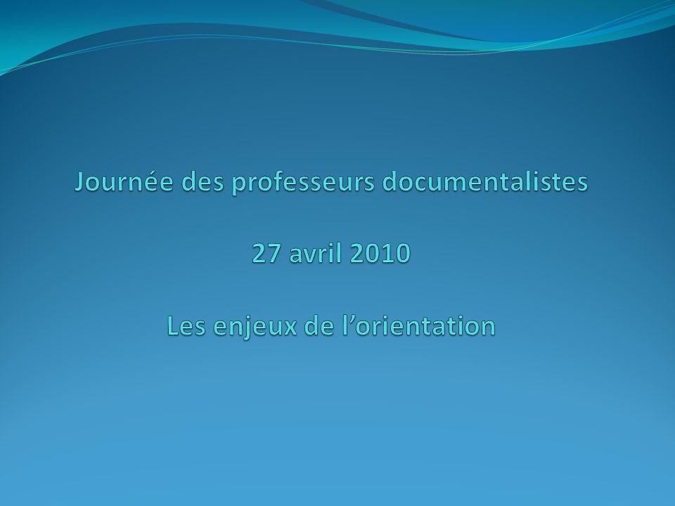 Journée des professeurs documentalistes 27 avril 2010 Les enjeux de l'orientation