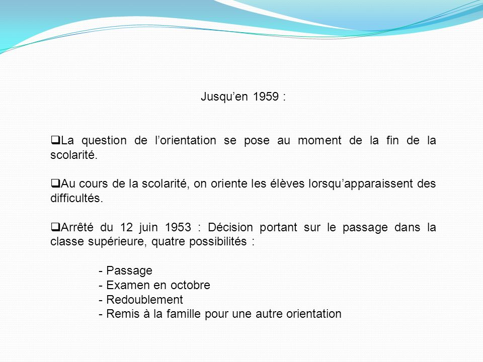 Jusqu'en 1959 : La question de l'orientation se pose au moment de la fin de la scolarité.