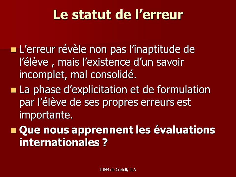 Le statut de l'erreurL'erreur révèle non pas l'inaptitude de l'élève , mais l'existence d'un savoir incomplet, mal consolidé.