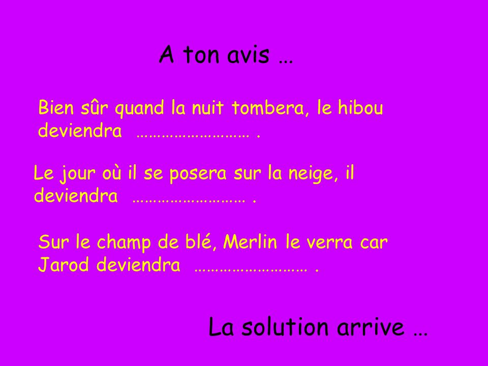 A ton avis … La solution arrive …
