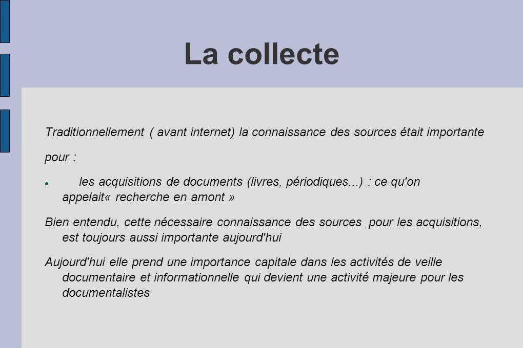 La collecte Traditionnellement ( avant internet) la connaissance des sources était importante. pour :