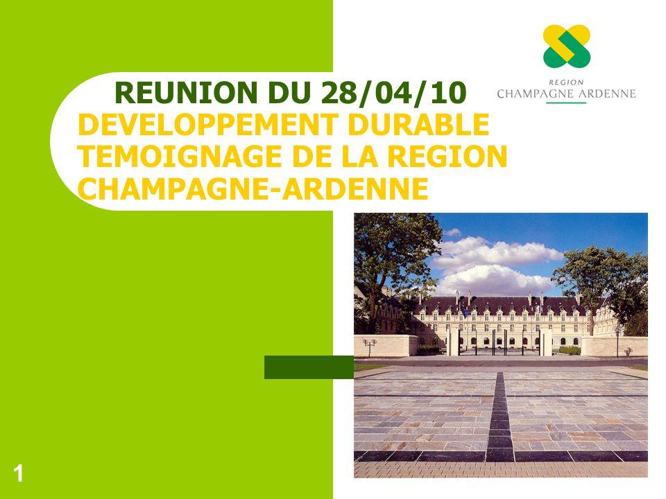 REUNION DU 28/04/10 DEVELOPPEMENT DURABLE TEMOIGNAGE DE LA REGION CHAMPAGNE-ARDENNE