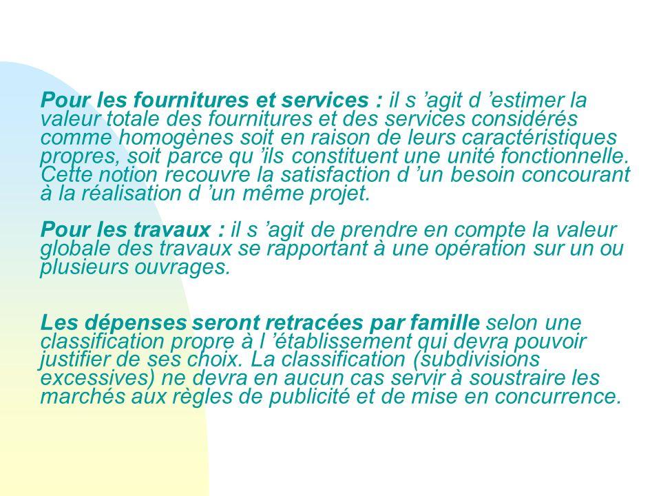 Pour les fournitures et services : il s 'agit d 'estimer la valeur totale des fournitures et des services considérés comme homogènes soit en raison de leurs caractéristiques propres, soit parce qu 'ils constituent une unité fonctionnelle.