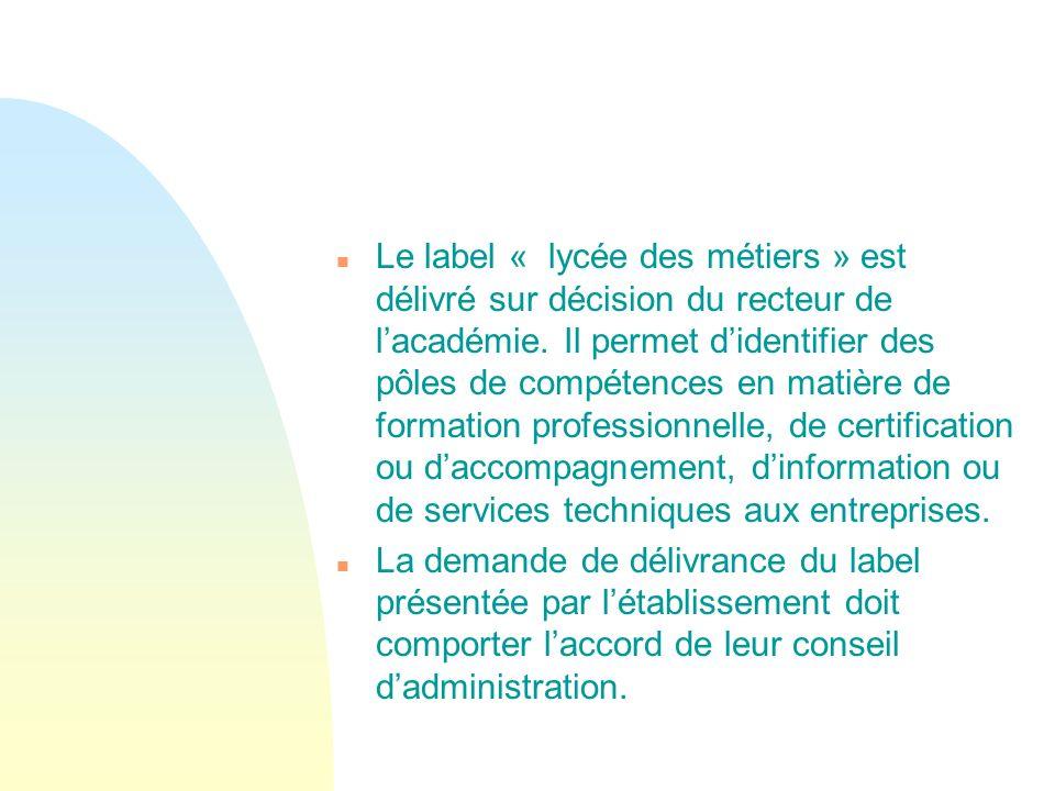 Le label « lycée des métiers » est délivré sur décision du recteur de l'académie. Il permet d'identifier des pôles de compétences en matière de formation professionnelle, de certification ou d'accompagnement, d'information ou de services techniques aux entreprises.