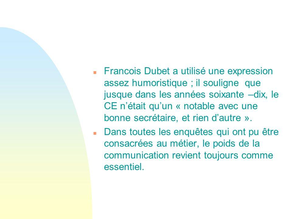 Francois Dubet a utilisé une expression assez humoristique ; il souligne que jusque dans les années soixante –dix, le CE n'était qu'un « notable avec une bonne secrétaire, et rien d'autre ».