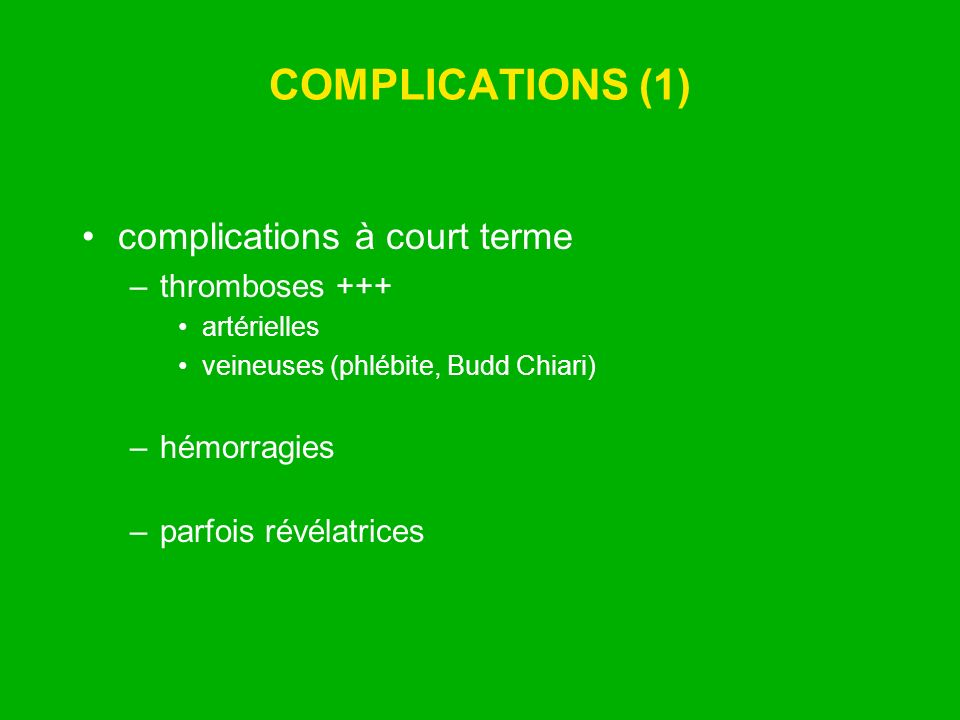 COMPLICATIONS (1) complications à court terme thromboses +++
