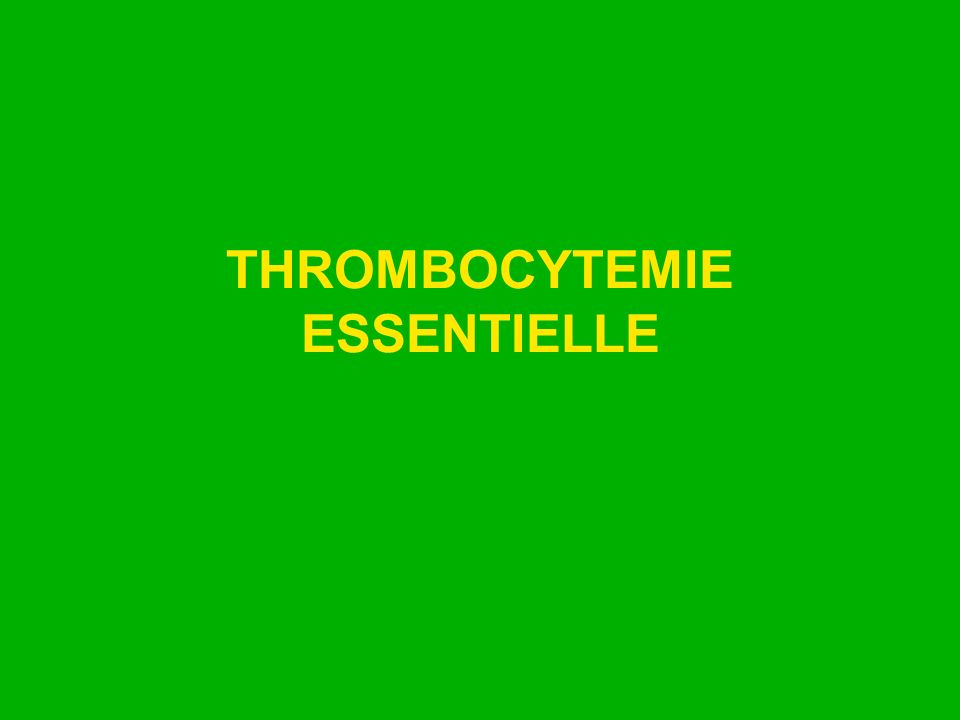 THROMBOCYTEMIE ESSENTIELLE